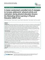 A cluster-randomized controlled trial of strategies to increase adolescents' physical activity and motivation during physical education lessons : the Motivating Active Learning in Physical Education (MALP) trial