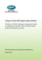 A Report on the APEC Region Labour Market: Evidence of Skills Shortages and General Trends in Employment and the Value of Better Labour Market Information Systems