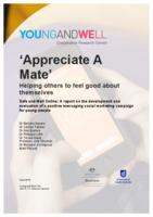 'Appreciate a Mate': Helping Others to Feel Good about Themselves: Safe and Well Online: A Report on the Development and Evaluation of a Positive Messaging Social Marketing Campaign for Young People
