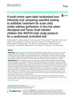 A multi-centre open-label randomized non-inferiority trial comparing watchful waiting to antibiotic treatment for acute otitus media without perforation in low-risk urban Aboriginal and Torres Strait Islander children (the WATCH trial) : study protocol fo