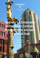 Sydney's Chinatown in the Asian Century: From Ethnic Enclave to Global Hub
